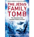 The Jesus Family Tomb: The Discovery That Changes History Forever