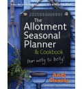 The Allotment Book: Seasonal Planner and Cookbook