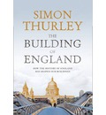 The Building of England: How the History of England Has Shaped Our Buildings