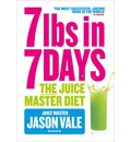 The 7lbs in 7 Days: The Juice Master Diet