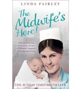 The Midwife's Here: The Enchanting True Story of One of Britain's Longest Serving Midwives