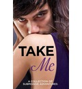 Take Me: A Collection of Submissive Adventures