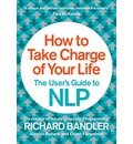 How to Take Charge of Your Life: The User's Guide to NLP