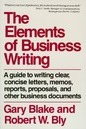 Elements of Business Writing: A Guide to Writing Clear, Concise Letters, Memos, Reports, Proposals and Other Business Documents