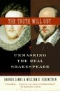 The Truth Will Out: Unmasking the Real Shakespeare