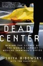 Dead Center: Behind the Scenes of the World's Largest Medical Investigator's Office