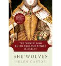 She-Wolves: The Women Who Ruled England Before Elizabeth