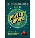 Wall Street Journal Guide to Power Travel: How to Arrive with Your Dignity, Sanity and Wallet Intact