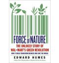 Force of Nature: How Wal-Mart Started a Green Business Revolution - and Why it Might Save the World