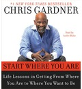 Start Where You are: Life Lessons from the Pursuit of Happyness