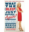 What the (Bleep) Just Happened... Again?: The Happy Warrior's Guide to the Great American Comeback