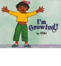 I'm Growing!: A Let's-Read-and-Find-out Book