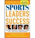Sports Leaders and Success: 55 Top Sports Leaders and How They Achieved Greatness