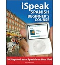 ISpeak Spanish Course for Beginners: 10 Steps to Learn Spanish on Your IPod