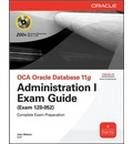 OCA Oracle Database 11g Administration I Exam Guide: Exam Guide (exam 1Z0-052)