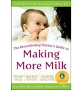 Breastfeeding Mother's Guide to Making More Milk