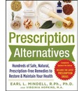 Prescription Alternatives: :Hundreds of Safe, Natural, Prescription-Free Remedies to Restore and Maintain Your Health