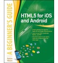 HTML5 for IOS and Android: A Beginners Guide
