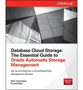 Database Cloud Storage: The Essential Guide to Oracle Automatic Storage Management