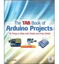 The Tab Book of Arduino Projects: 36 Things to Make with Shields and Proto Shields