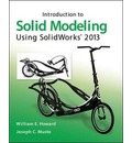 Introduction to Solid Modeling Using SolidWorks 2013