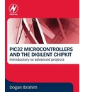 The PIC32 Microcontrollers and the Digilent chipKIT: Introductory to Advanced Projects