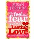 The Feel the Fear Guide to...Lasting Love: How to Create a Superb Relationship for Life