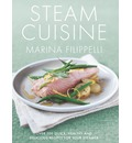 Steam Cuisine: Over 100 Quick, Healthy and Delicious Recipes for Your Steamer