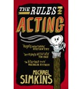The Rules of Acting: How to Survive and Thrive in the World of Hams, Luvvies, Thesps, Turns, Twirlies, Hoofers and West-End Wendies...