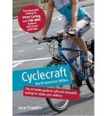 Cyclecraft - the Complete Guide to Safe and Enjoyable Cycling for Adults and Children (North American Edition)