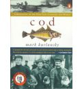 COD: a Biography of the Fish That Changed the World: A Biography of the Fish That Changed the World