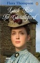 """Lark Rise to Candleford: """"Lark Rise""""; """"Over to Candleford""""; """"Candleford Green"""": A Trilogy"""