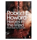 Heroes in the Wind: from Kull to Conan: The Best of Robert E. Howard