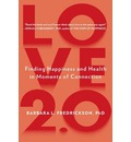 Love 2.0: Finding Happiness and Health in Moments of Connection