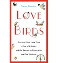 Love Birds: Discover Your Love Type - One of 8 Birds - and the Secrets to Living with the One You Love