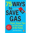 75 Ways to Save Gas: Clean, Green Tips to Cut Costs at the Pump