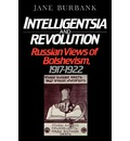 Intelligentsia and Revolution: Russian Views of Bolshevism, 1917-1922