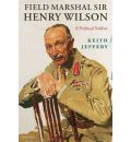 Field Marshal Sir Henry Wilson: An Irish Soldier