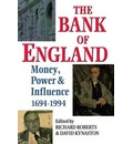 The Bank of England: Money, Power and Influence, 1694-1994