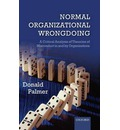 Normal Organizational Wrongdoing: A Critical Analysis of Theories of Misconduct in and by Organizations