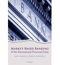 Market-based Banking and the International Financial Crisis