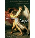 Wrestling the Angel: Volume 1: The Foundations of Mormon Thought: Cosmos, God, Humanity