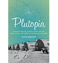Plutopia: Nuclear Families, Atomic Cities, and the Great Soviet and and American Plutonium Disasters