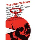 The Other 23 Hours: Child Care Work with Emotionally Disturbed Children in a Therapeutic Milieu