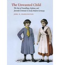 The Unwanted Child: The Fate of Foundlings, Orphans, and Juvenile Criminals in Early Modern Germany