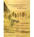 The Great Image Has No Form, or on the Nonobject Through Painting