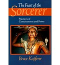 The Feast of the Sorcerer: Practices of Consciousness and Power