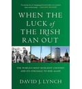 When the Luck of the Irish Ran Out: The World's Most Resilient Country and Its Struggle to Rise Again