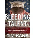 Bleeding Talent: How the U.S. Military Mismanages Great Leaders and Why It's Time for a Revolution