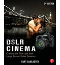 DSLR Cinema: Crafting the Film Look with Large Sensor Video Cameras